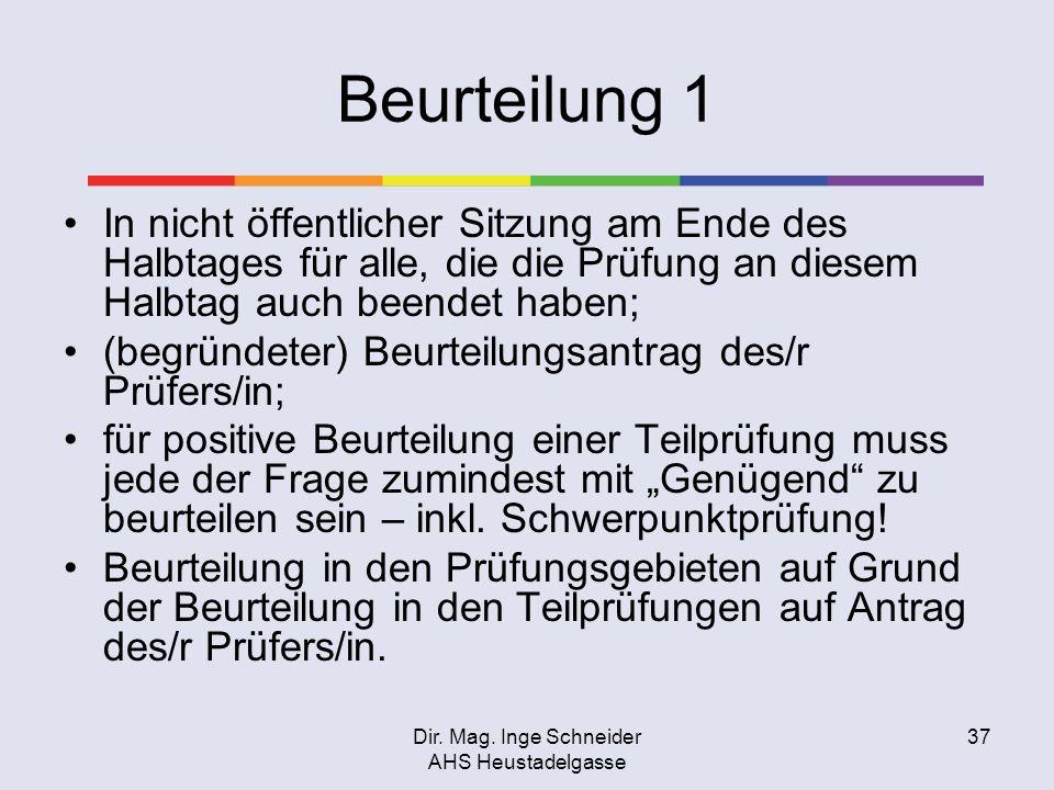 Dir. Mag. Inge Schneider AHS Heustadelgasse 37 Beurteilung 1 In nicht öffentlicher Sitzung am Ende des Halbtages für alle, die die Prüfung an diesem H