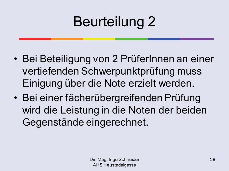Dir. Mag. Inge Schneider AHS Heustadelgasse 38 Beurteilung 2 Bei Beteiligung von 2 PrüferInnen an einer vertiefenden Schwerpunktprüfung muss Einigung