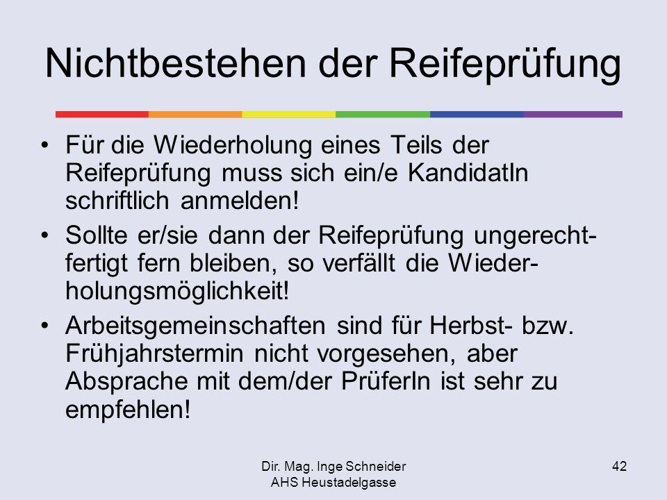 Dir. Mag. Inge Schneider AHS Heustadelgasse 42 Nichtbestehen der Reifeprüfung Für die Wiederholung eines Teils der Reifeprüfung muss sich ein/e Kandid