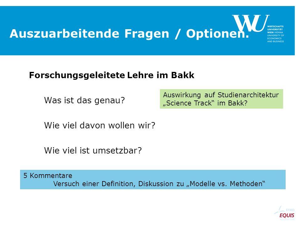 Auszuarbeitende Fragen / Optionen. Forschungsgeleitete Lehre im Bakk Was ist das genau? Wie viel davon wollen wir? Wie viel ist umsetzbar? 5 Kommentar