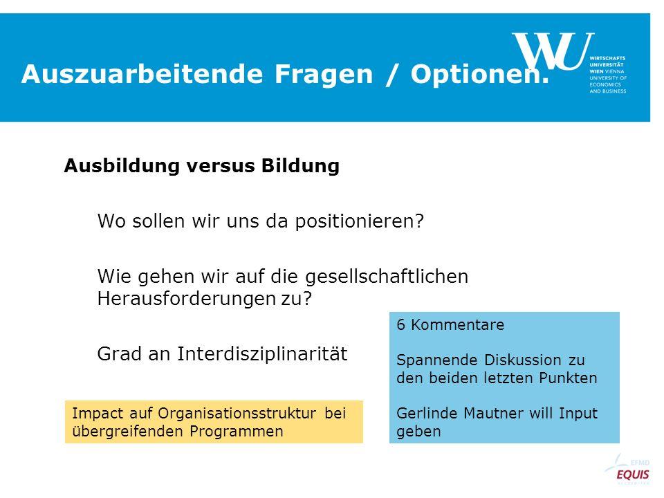Auszuarbeitende Fragen / Optionen. Ausbildung versus Bildung Wo sollen wir uns da positionieren? Wie gehen wir auf die gesellschaftlichen Herausforder