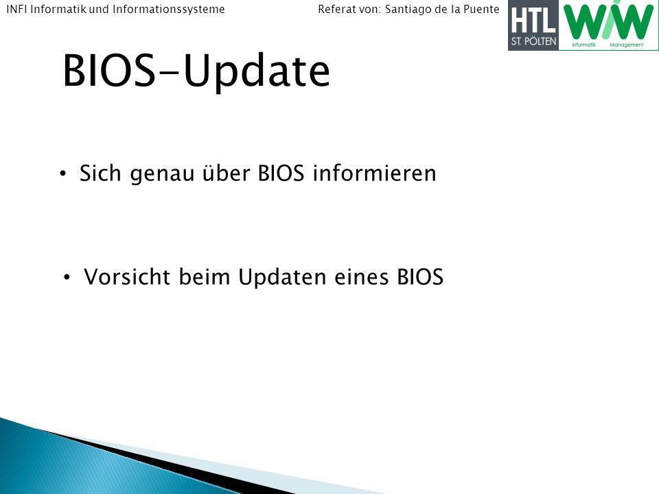 Referat von: Santiago de la PuenteINFI Informatik und Informationssysteme BIOS-Update Sich genau über BIOS informieren Vorsicht beim Updaten eines BIO