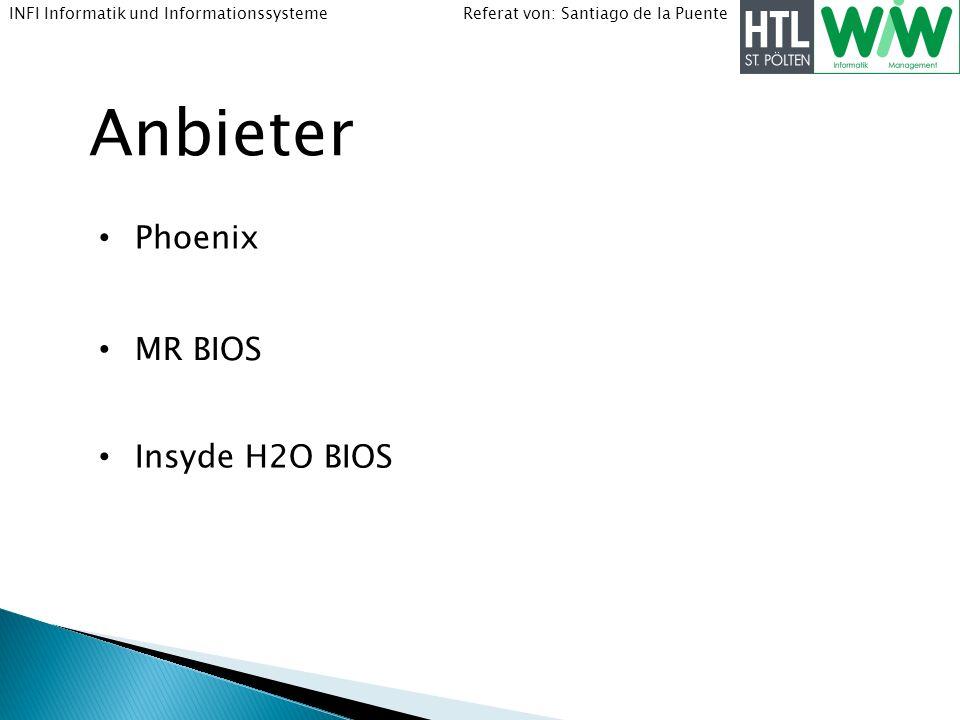 Referat von: Santiago de la PuenteINFI Informatik und Informationssysteme Anbieter Phoenix MR BIOS Insyde H2O BIOS