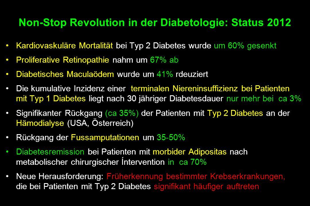 Non-Stop Revolution in der Diabetologie: Status 2012 Kardiovaskuläre Mortalität bei Typ 2 Diabetes wurde um 60% gesenkt Proliferative Retinopathie nah