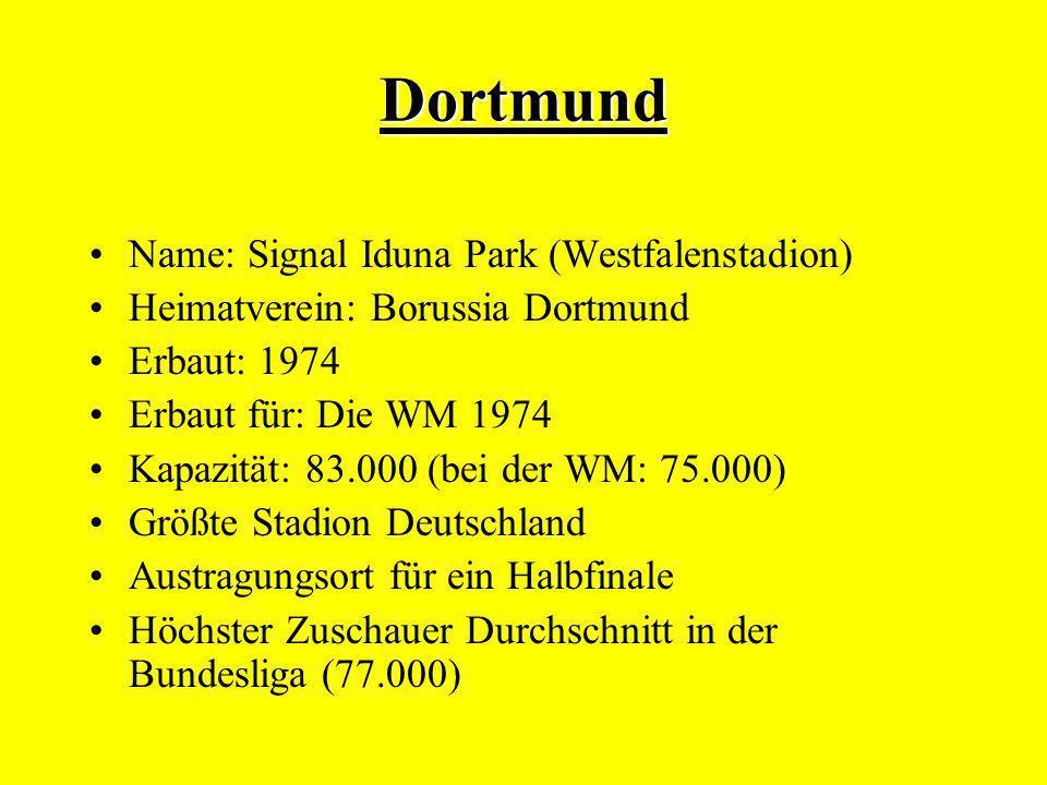 Dortmund Name: Signal Iduna Park (Westfalenstadion) Heimatverein: Borussia Dortmund Erbaut: 1974 Erbaut für: Die WM 1974 Kapazität: 83.000 (bei der WM: 75.000) Größte Stadion Deutschland Austragungsort für ein Halbfinale Höchster Zuschauer Durchschnitt in der Bundesliga (77.000)