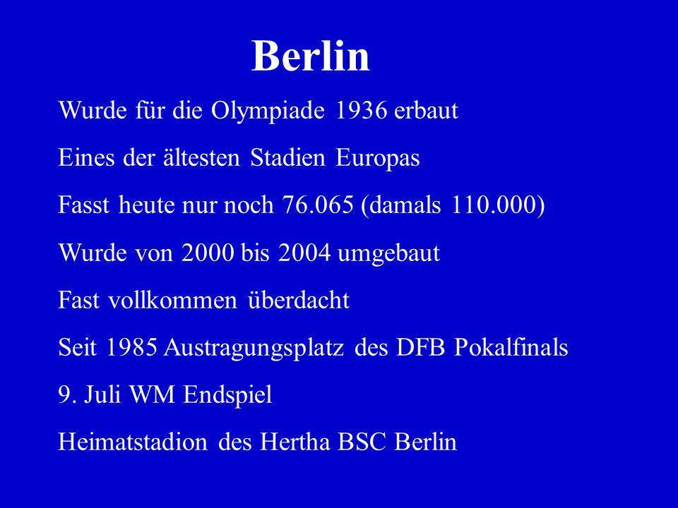 Berlin Wurde für die Olympiade 1936 erbaut Eines der ältesten Stadien Europas Fasst heute nur noch 76.065 (damals 110.000) Wurde von 2000 bis 2004 umgebaut Fast vollkommen überdacht Seit 1985 Austragungsplatz des DFB Pokalfinals 9.