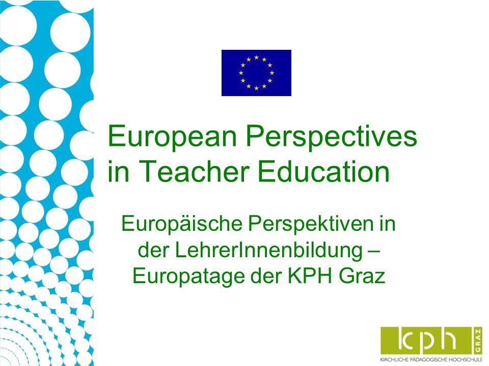 European Perspectives in Teacher Education Europäische Perspektiven in der LehrerInnenbildung – Europatage der KPH Graz
