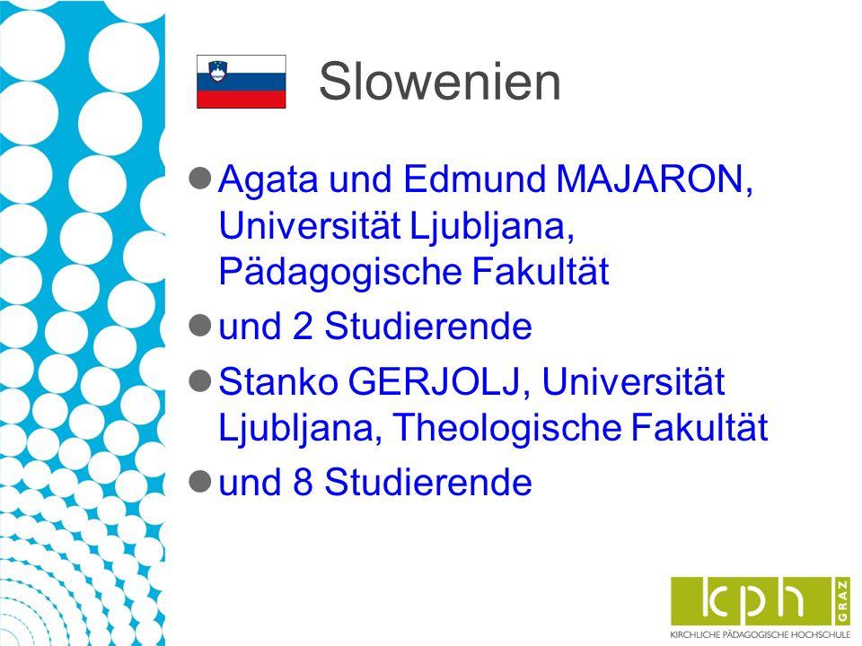 Slowenien Agata und Edmund MAJARON, Universität Ljubljana, Pädagogische Fakultät und 2 Studierende Stanko GERJOLJ, Universität Ljubljana, Theologische Fakultät und 8 Studierende