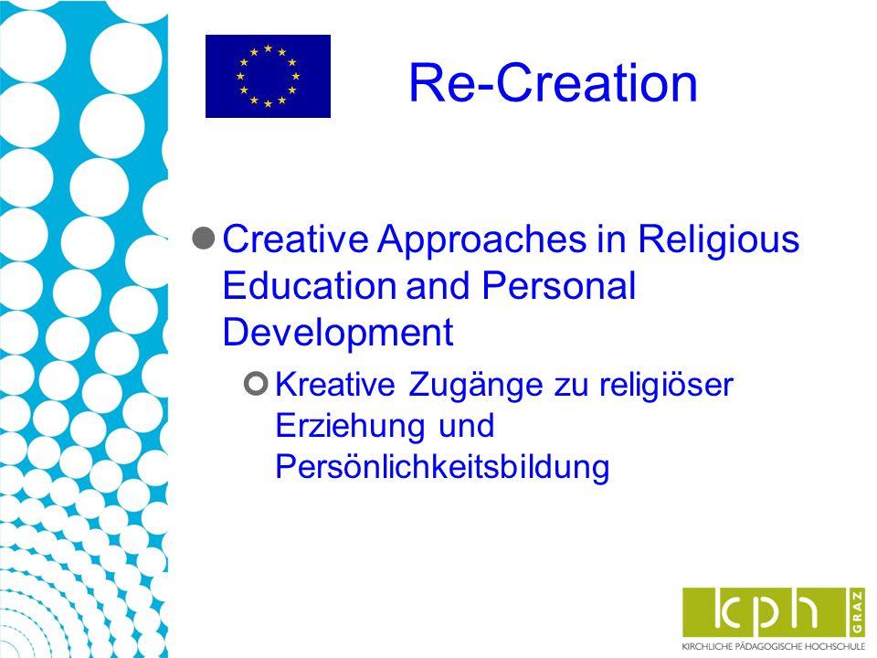Re-Creation Creative Approaches in Religious Education and Personal Development Kreative Zugänge zu religiöser Erziehung und Persönlichkeitsbildung