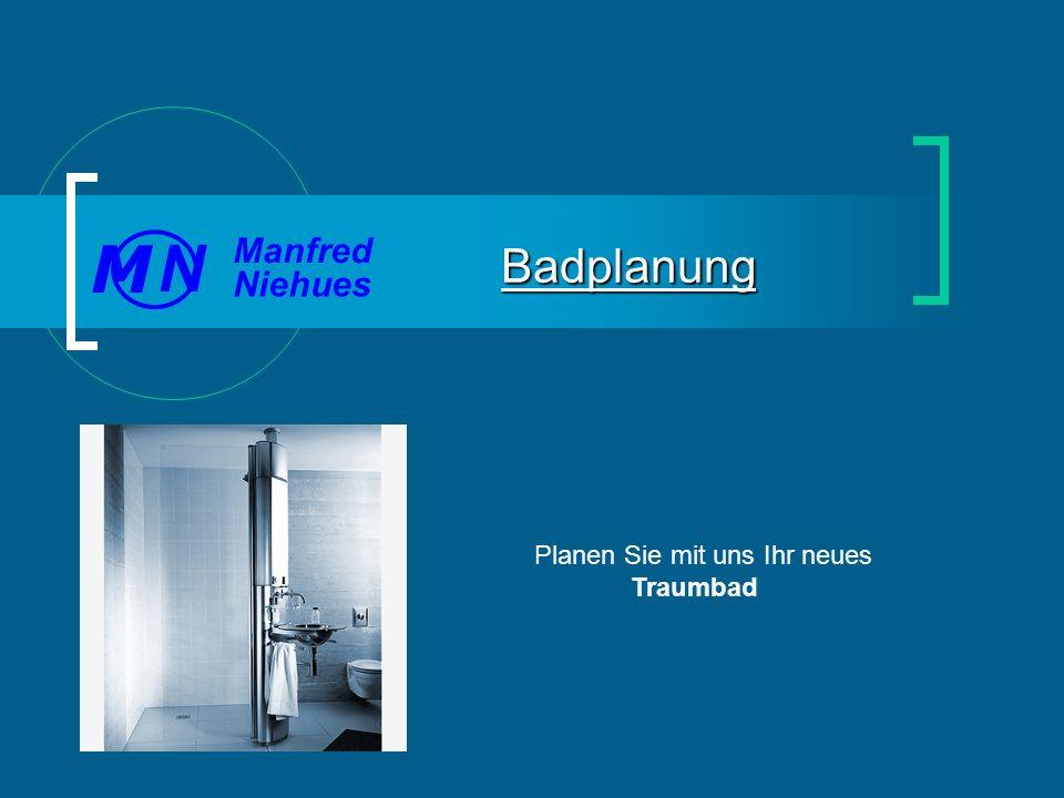 Planen Sie mit uns Ihr neues Traumbad Badplanung Manfred Niehues N M