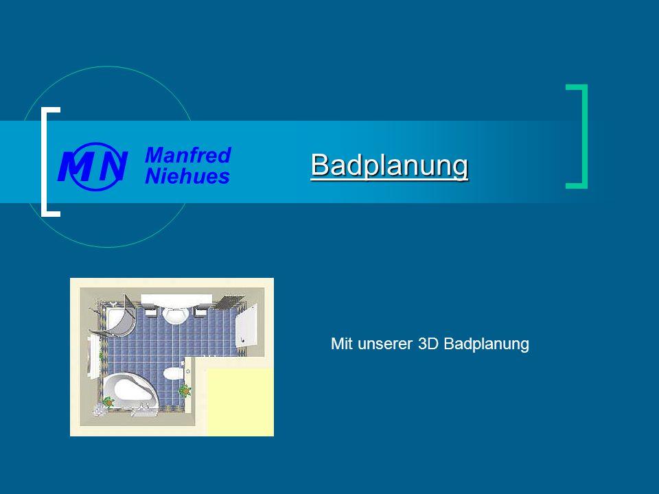 Mit unserer 3D Badplanung Badplanung Manfred Niehues N M