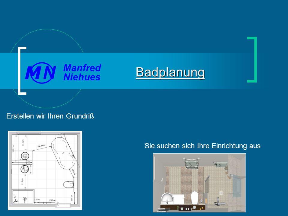 Erstellen wir Ihren Grundriß Badplanung Manfred Niehues N M Sie suchen sich Ihre Einrichtung aus