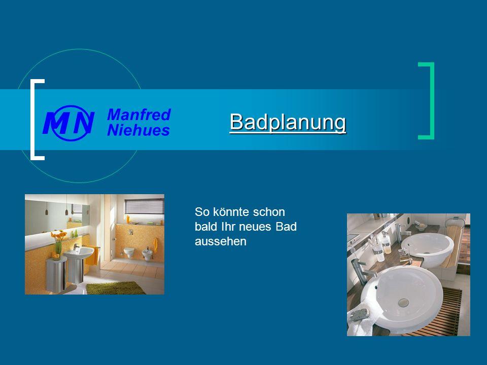 So könnte schon bald Ihr neues Bad aussehen Badplanung Manfred Niehues N M