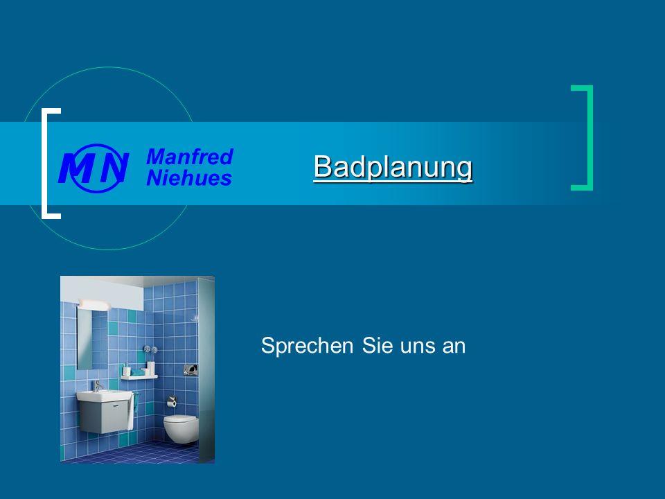 Sprechen Sie uns an Badplanung Manfred Niehues N M