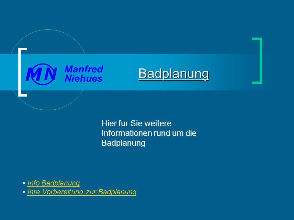 Hier für Sie weitere Informationen rund um die Badplanung Badplanung Manfred Niehues N M Info Badplanung Ihre Vorbereitung zur Badplanung