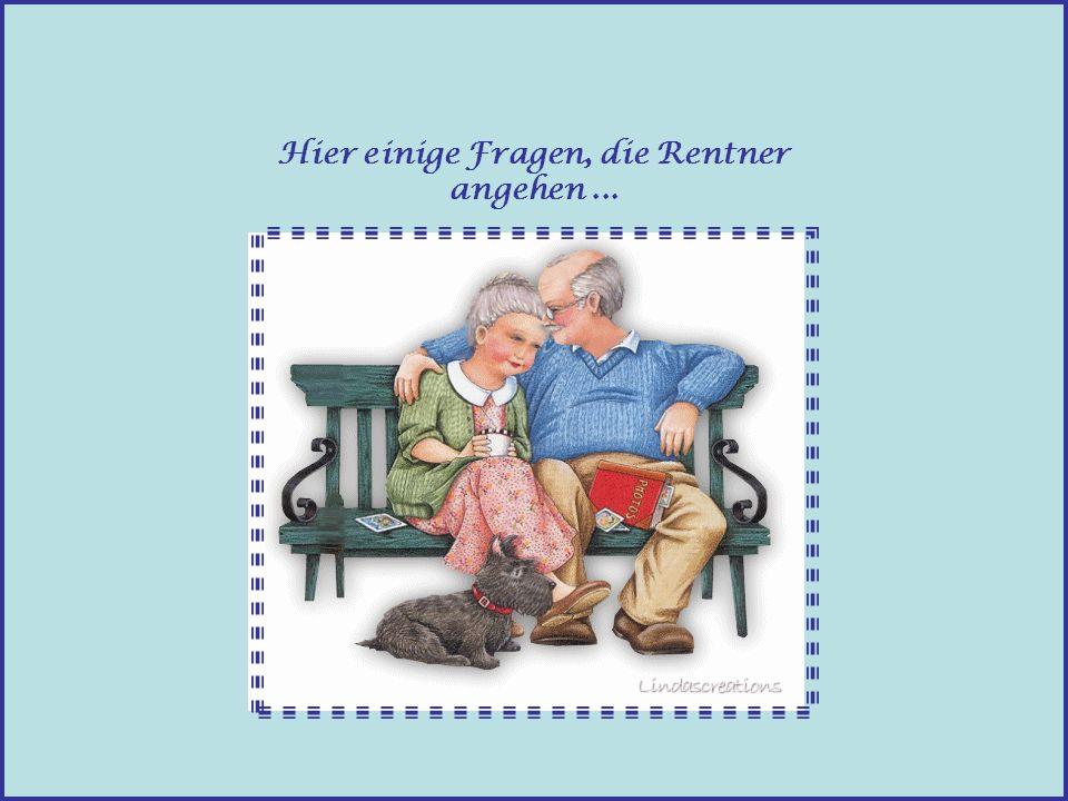Hier einige Fragen, die Rentner angehen...