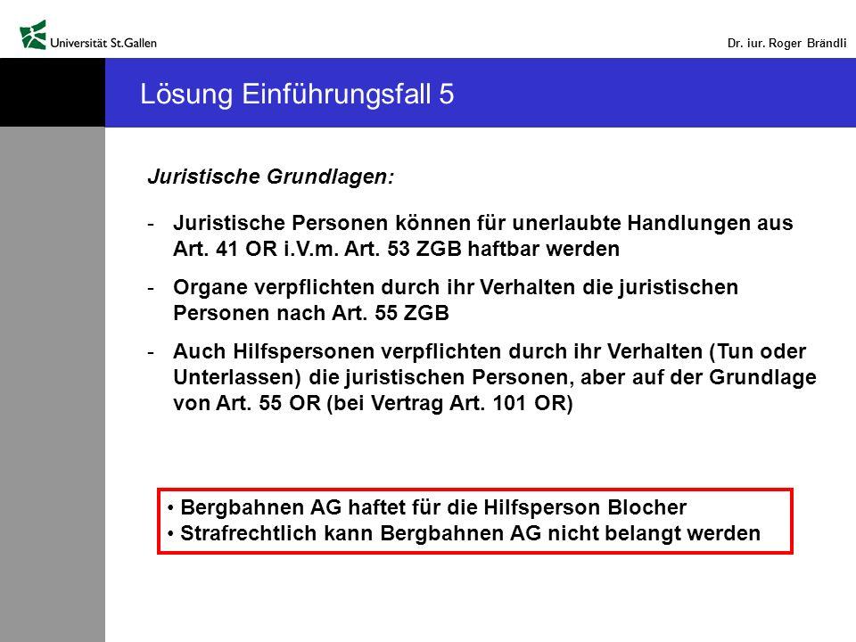 Dr. iur. Roger Brändli Lösung Einführungsfall 5 Juristische Grundlagen: -Juristische Personen können für unerlaubte Handlungen aus Art. 41 OR i.V.m. A