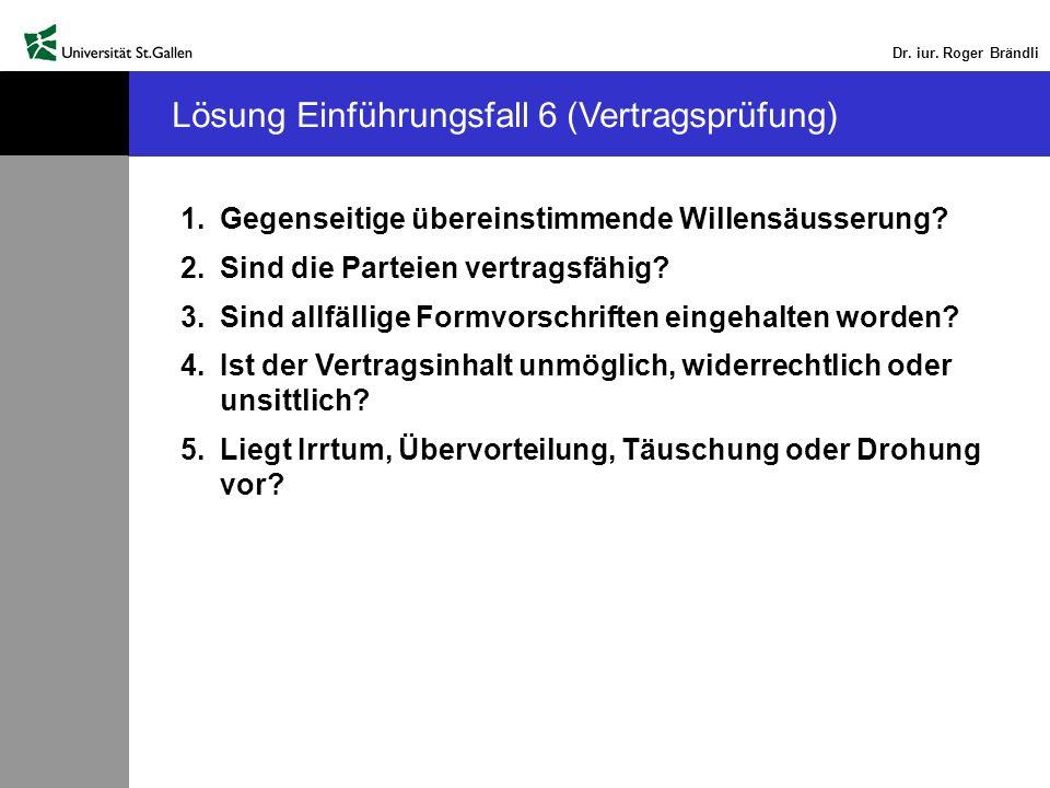 Dr. iur. Roger Brändli Lösung Einführungsfall 6 (Vertragsprüfung) 1.Gegenseitige übereinstimmende Willensäusserung? 2.Sind die Parteien vertragsfähig?