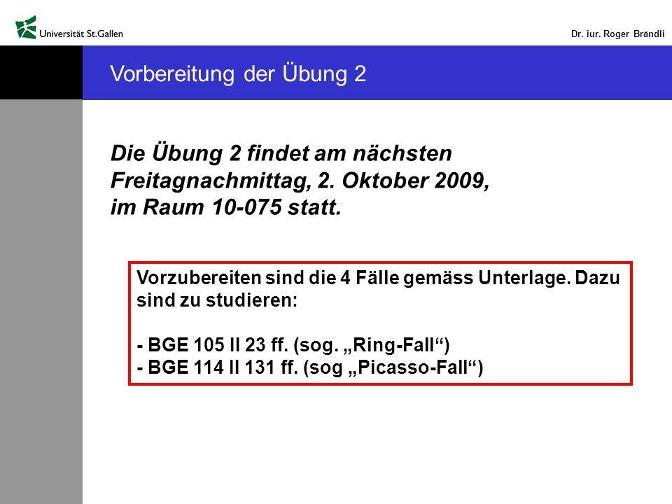 Dr. iur. Roger Brändli Vorbereitung der Übung 2 Die Übung 2 findet am nächsten Freitagnachmittag, 2. Oktober 2009, im Raum 10-075 statt. Vorzubereiten
