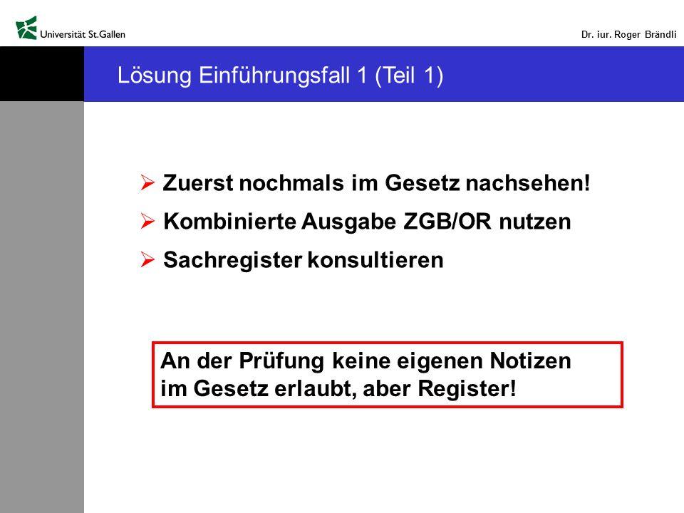 Dr. iur. Roger Brändli Lösung Einführungsfall 1 (Teil 1) Zuerst nochmals im Gesetz nachsehen! Kombinierte Ausgabe ZGB/OR nutzen Sachregister konsultie