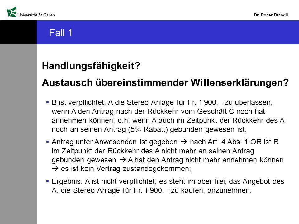 Dr.Roger Brändli Fall 1 Handlungsfähigkeit. Austausch übereinstimmender Willenserklärungen.