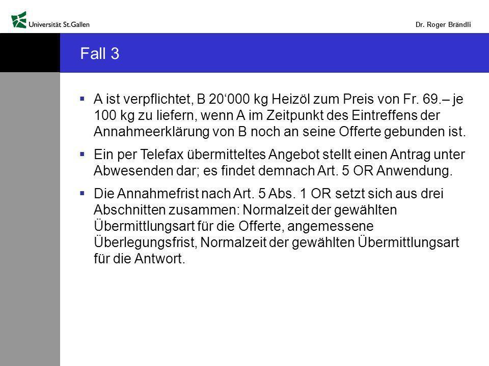 Dr.Roger Brändli Fall 3 A ist verpflichtet, B 20000 kg Heizöl zum Preis von Fr.