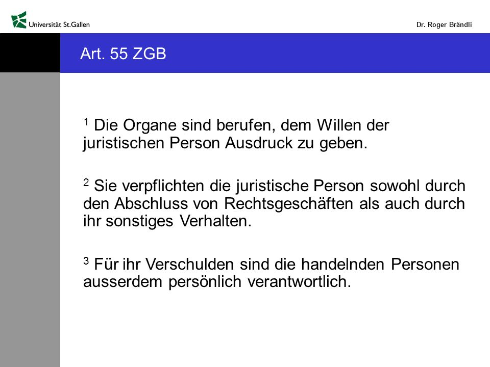 Dr. Roger Brändli 1 Die Organe sind berufen, dem Willen der juristischen Person Ausdruck zu geben.