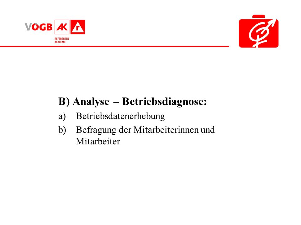 B) Analyse – Betriebsdiagnose: a)Betriebsdatenerhebung b)Befragung der Mitarbeiterinnen und Mitarbeiter