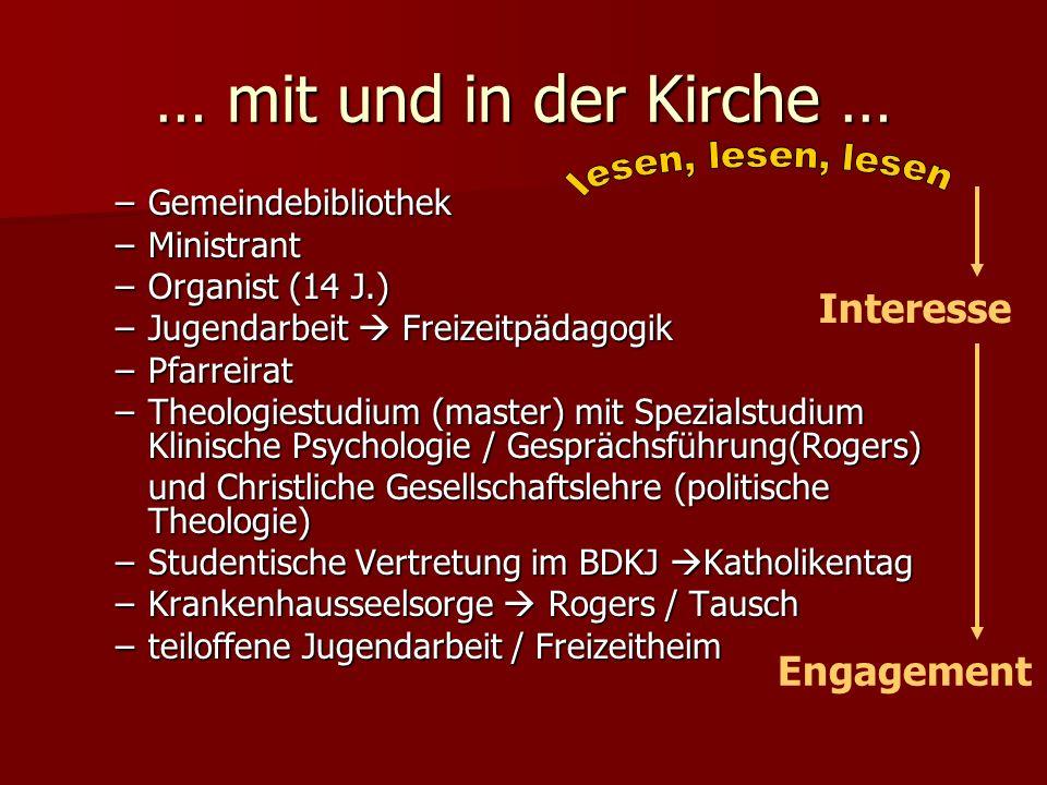 … mit und in der Kirche … –Gemeindebibliothek –Ministrant –Organist (14 J.) –Jugendarbeit Freizeitpädagogik –Pfarreirat –Theologiestudium (master) mit