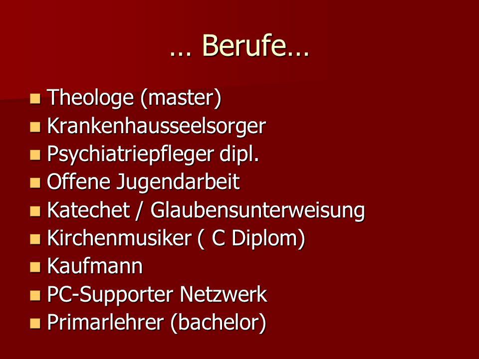 … Berufe… Theologe (master) Theologe (master) Krankenhausseelsorger Krankenhausseelsorger Psychiatriepfleger dipl. Psychiatriepfleger dipl. Offene Jug