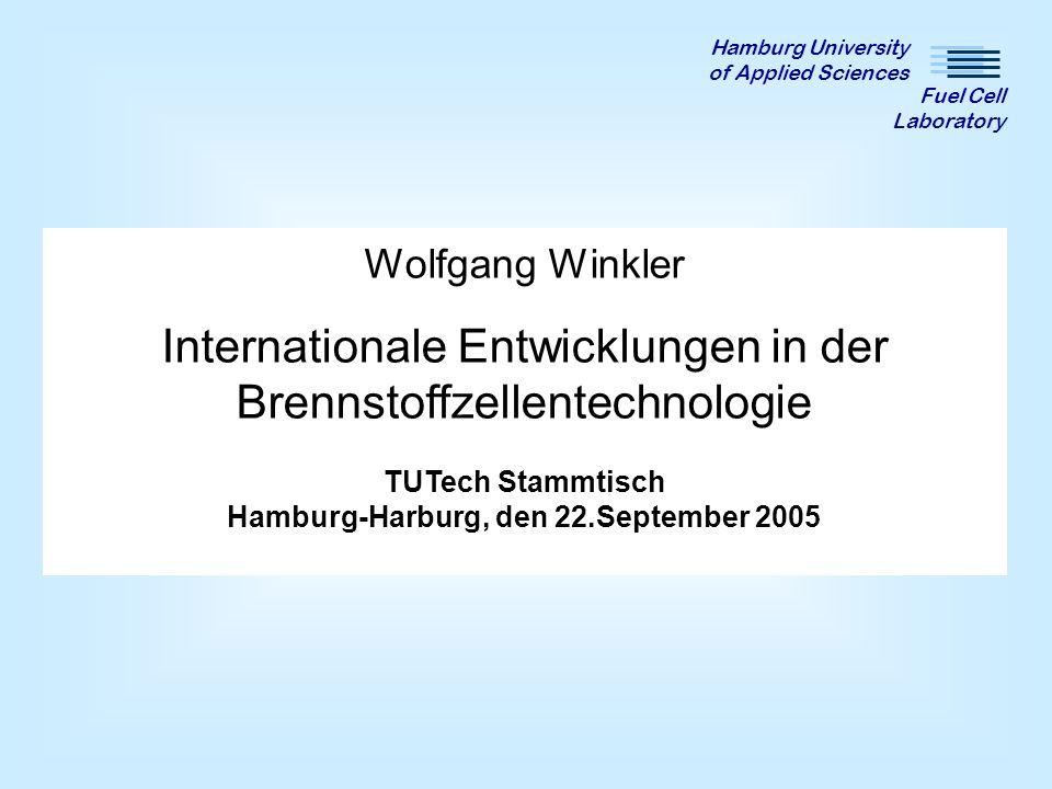 Wolfgang Winkler Internationale Entwicklungen in der Brennstoffzellentechnologie TUTech Stammtisch Hamburg-Harburg, den 22.September 2005 Hamburg Univ