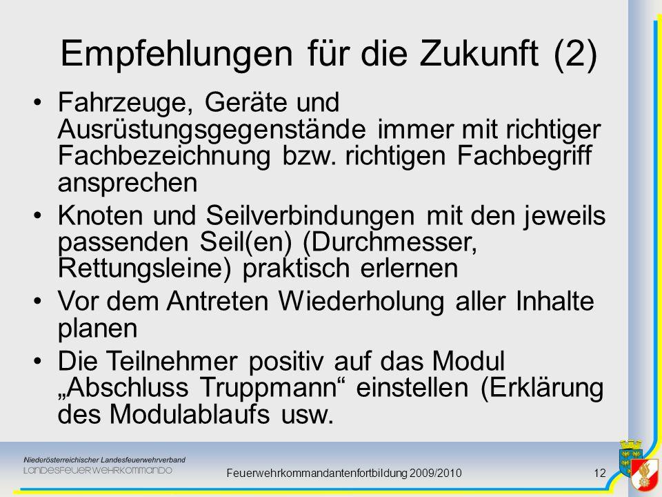 Feuerwehrkommandantenfortbildung 2009/201012 Empfehlungen für die Zukunft (2) Fahrzeuge, Geräte und Ausrüstungsgegenstände immer mit richtiger Fachbez
