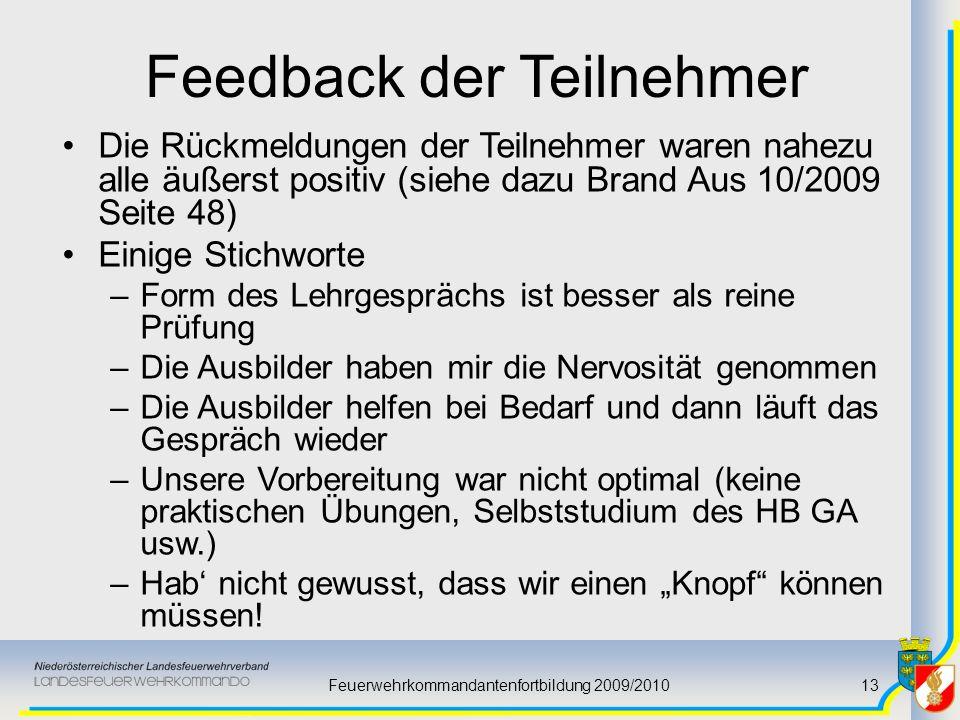 Feuerwehrkommandantenfortbildung 2009/201013 Feedback der Teilnehmer Die Rückmeldungen der Teilnehmer waren nahezu alle äußerst positiv (siehe dazu Br
