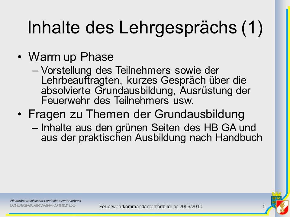 Feuerwehrkommandantenfortbildung 2009/20105 Inhalte des Lehrgesprächs (1) Warm up Phase –Vorstellung des Teilnehmers sowie der Lehrbeauftragten, kurze