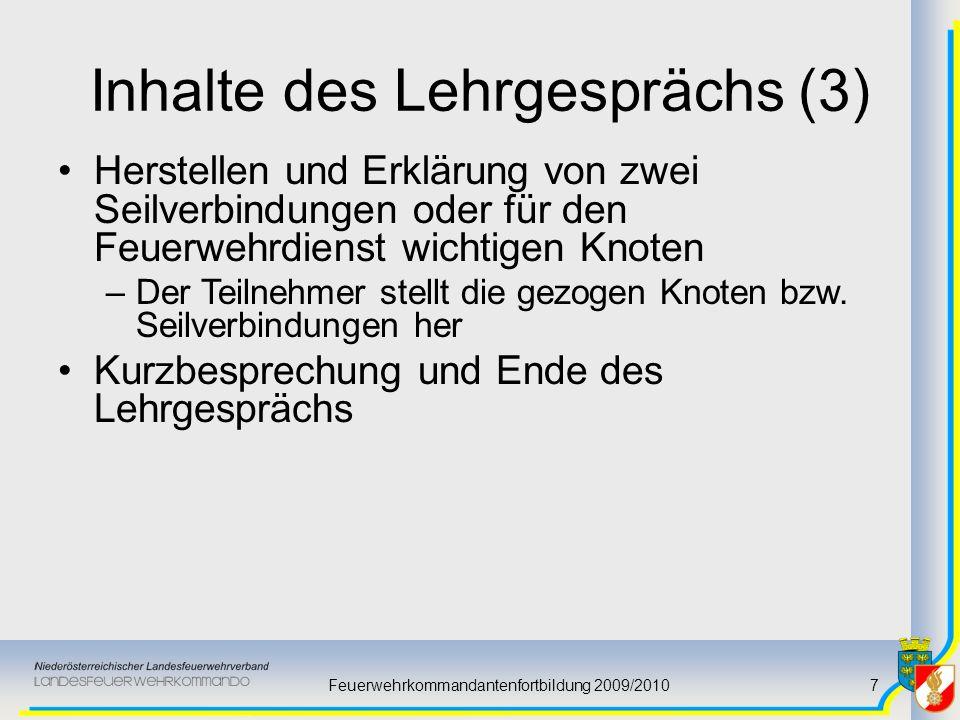 Feuerwehrkommandantenfortbildung 2009/20107 Inhalte des Lehrgesprächs (3) Herstellen und Erklärung von zwei Seilverbindungen oder für den Feuerwehrdie