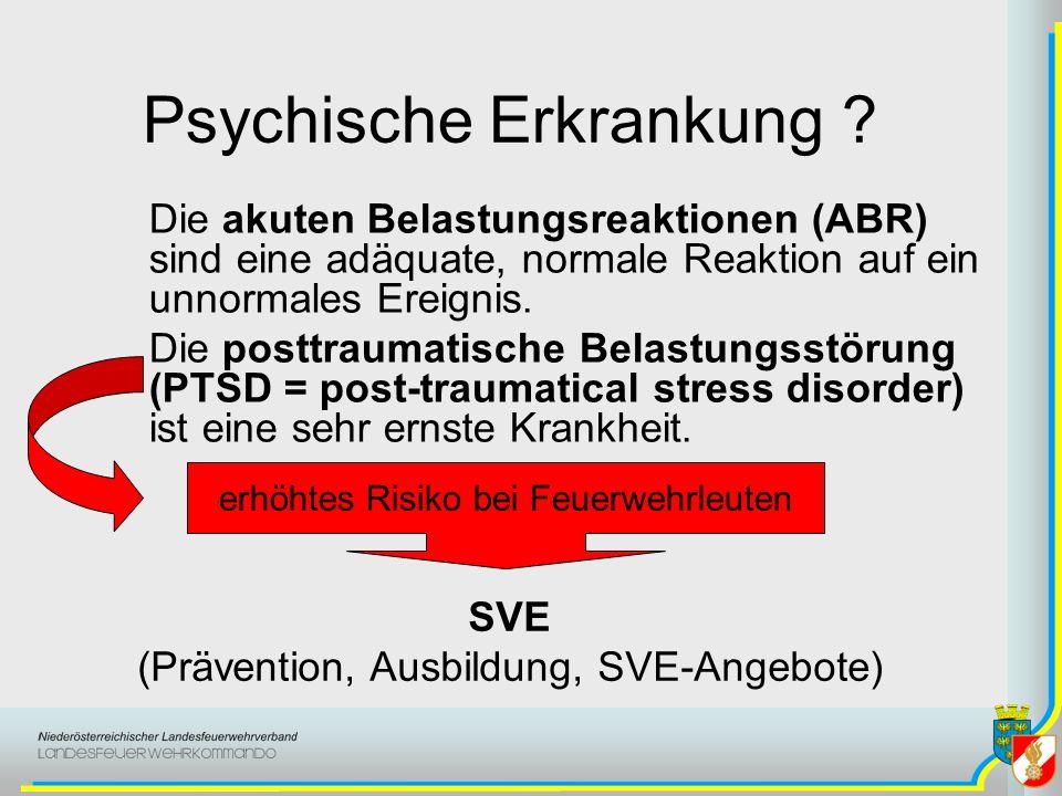 Psychische Erkrankung ? Die akuten Belastungsreaktionen (ABR) sind eine adäquate, normale Reaktion auf ein unnormales Ereignis. Die posttraumatische B