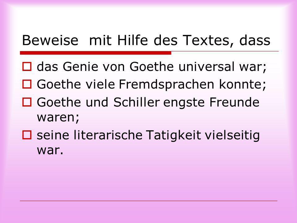 Beweise mit Hilfe des Textes, dass das Genie von Goethe universal war; Goethe viele Fremdsprachen konnte; Goethe und Schiller engste Freunde waren; se