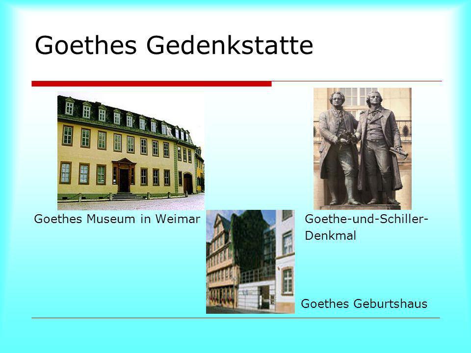 Goethes Gedenkstatte Goethes Museum in Weimar Goethe-und-Schiller- Denkmal Goethes Geburtshaus