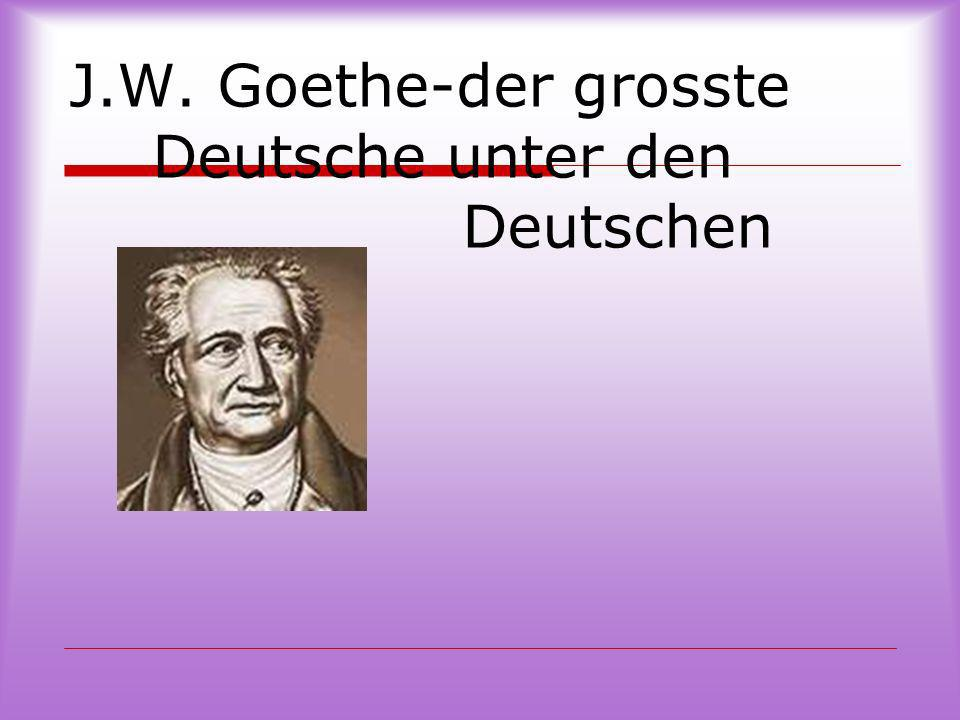 J.W. Goethe-der grosste Deutsche unter den Deutschen