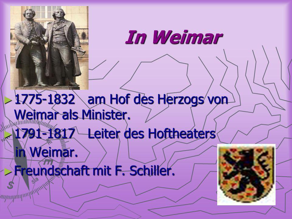 In Weimar In Weimar 1775-1832 am Hof des Herzogs von Weimar als Minister. 1775-1832 am Hof des Herzogs von Weimar als Minister. 1791-1817 Leiter des H