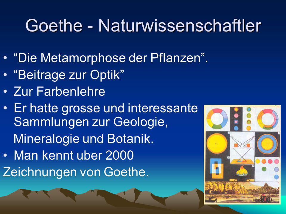 Goethe - Naturwissenschaftler Die Metamorphose der Pflanzen. Beitrage zur Optik Zur Farbenlehre Er hatte grosse und interessante Sammlungen zur Geolog