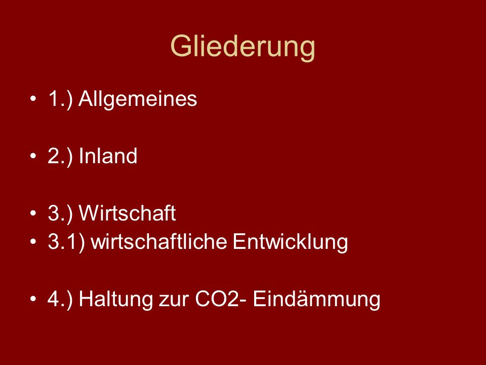 Gliederung 1.) Allgemeines 2.) Inland 3.) Wirtschaft 3.1) wirtschaftliche Entwicklung 4.) Haltung zur CO2- Eindämmung
