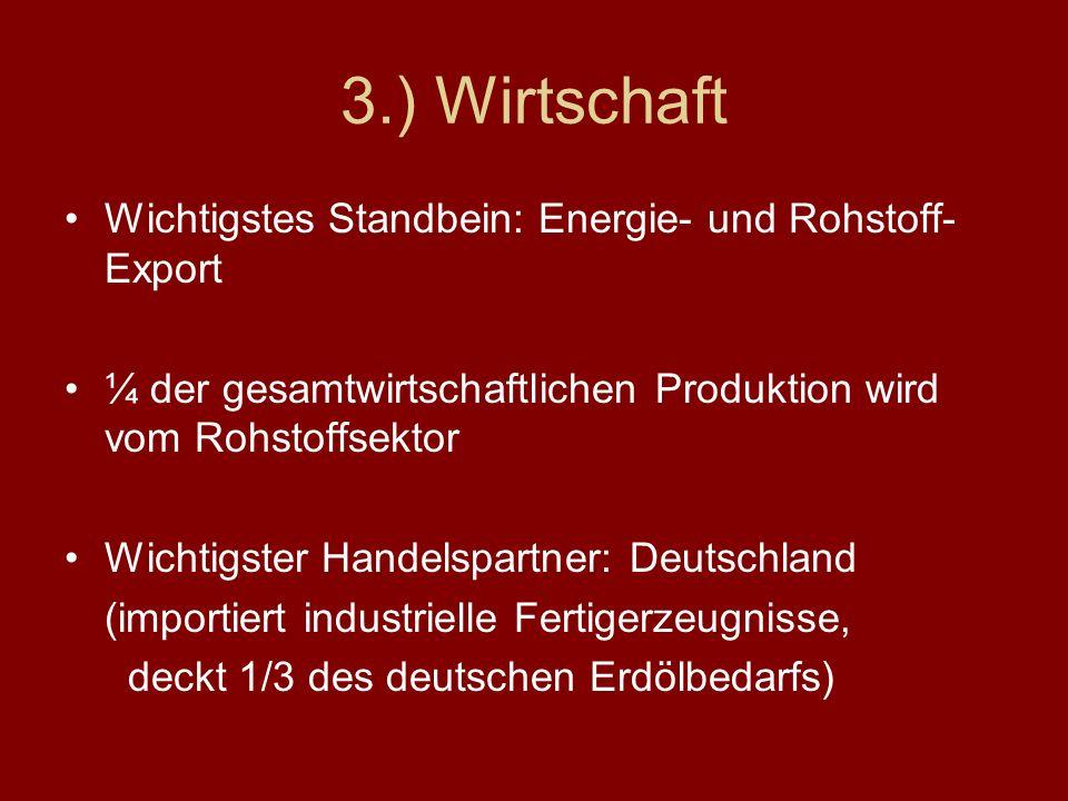 3.) Wirtschaft Wichtigstes Standbein: Energie- und Rohstoff- Export ¼ der gesamtwirtschaftlichen Produktion wird vom Rohstoffsektor Wichtigster Handel