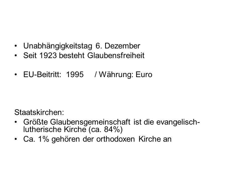 Unabhängigkeitstag 6. Dezember Seit 1923 besteht Glaubensfreiheit EU-Beitritt: 1995 / Währung: Euro Staatskirchen: Größte Glaubensgemeinschaft ist die