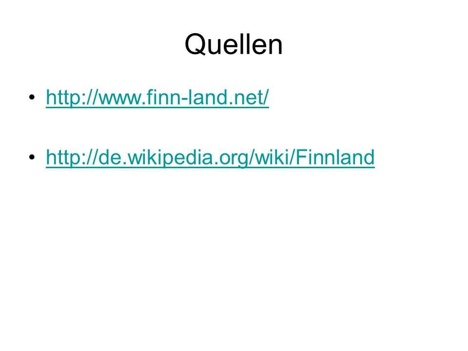 Quellen http://www.finn-land.net/ http://de.wikipedia.org/wiki/Finnland