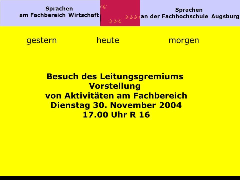 Sprachen am Fachbereich Wirtschaft Sprachen an der Fachhochschule Augsburg gesternheutemorgen Besuch des Leitungsgremiums Vorstellung von Aktivitäten am Fachbereich Dienstag 30.