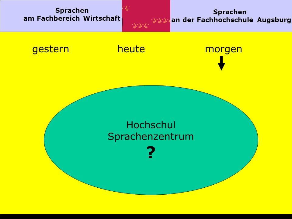 Sprachen am Fachbereich Wirtschaft Sprachen an der Fachhochschule Augsburg gesternheutemorgen Hochschul Sprachenzentrum ?