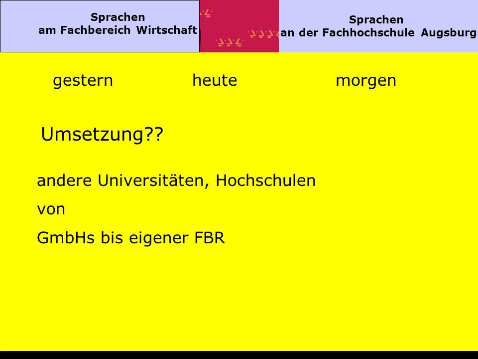 Sprachen am Fachbereich Wirtschaft Sprachen an der Fachhochschule Augsburg gesternheutemorgen Umsetzung?.
