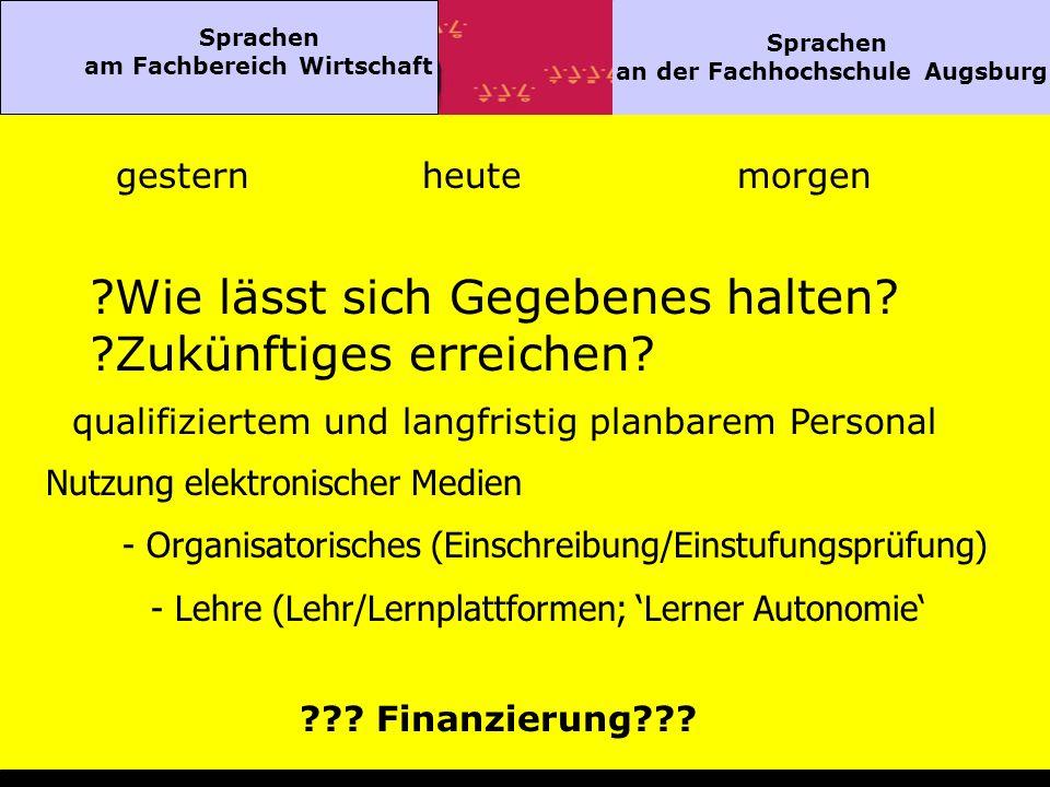Sprachen am Fachbereich Wirtschaft Sprachen an der Fachhochschule Augsburg gesternheutemorgen Wie lässt sich Gegebenes halten.