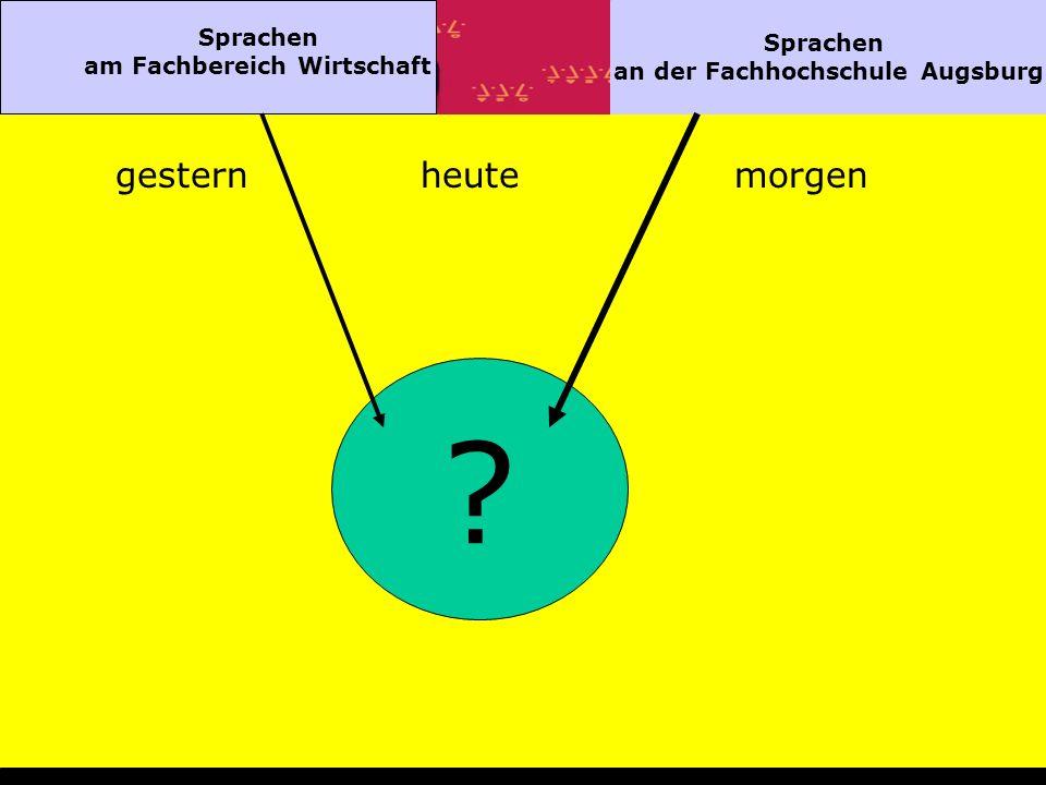 Sprachen am Fachbereich Wirtschaft Sprachen an der Fachhochschule Augsburg gesternheutemorgen